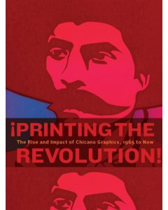 ¡Printing the Revolution! The Rise and Impact of Chicano Graphics, 1965 to Now -