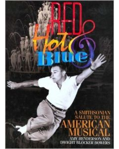 Red, Hot & Blue A Smithsonian Salute to the American Musical